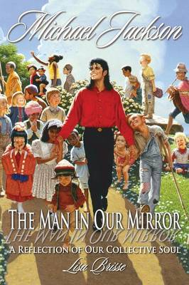 Michael Jackson: The Man in Our Mirror: A Reflection of Our Collective Soul (Paperback)
