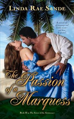 The Passion of a Marquess - Sisters of the Aristocracy 2 (Paperback)