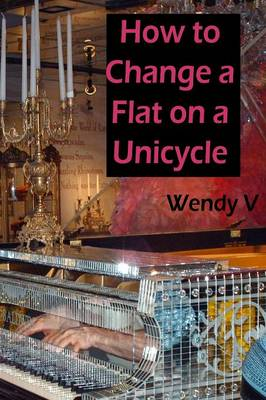 How to Change a Flat on a Unicycle (Paperback)