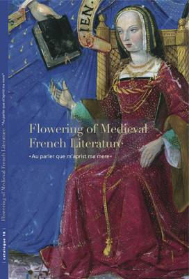 "Flowering of Medieval French Literature: ""Au Parler Que m'Aprist Ma Mere"" (Paperback)"
