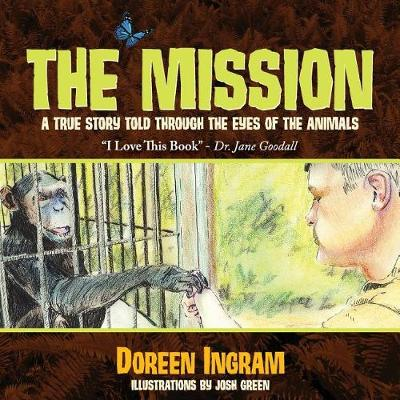 The Mission: A True Story Told Through the Eyes of the Animals - 2nd Book in the Series, My Sanctuary 2 (Paperback)