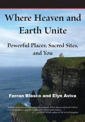 Where Heaven and Earth Unite: Powerful Places, Sacred Sites, and You (Paperback)
