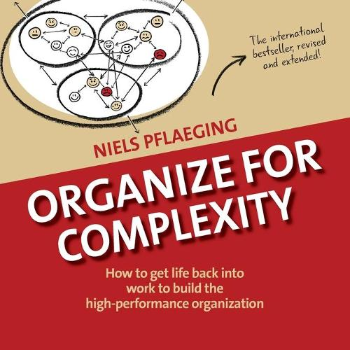 Organize for Complexity: How to Get Life Back Into Work to Build the High-Performance Organization - Betacodex Publishing 1 (Paperback)