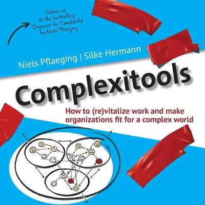 Complexitools: How to (Re)Vitalize Work and Make Organizations Fit for a Complex World - Betacodex Publishing 2 (Paperback)