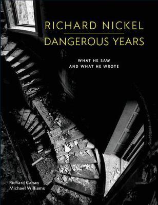 Richard Nickel Dangerous Years: What He Saw and What He Wrote (Hardback)