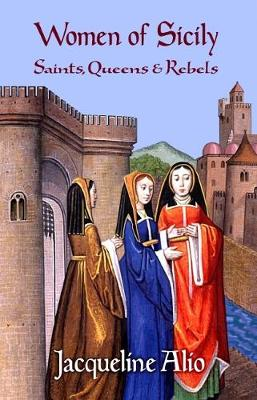 Women of Sicily: Saints, Queens and Rebels (Paperback)