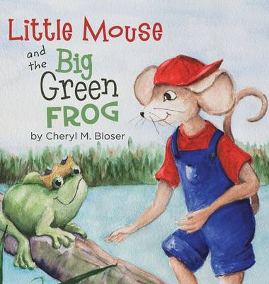 Little Mouse and the Big Green Frog (Hardback)