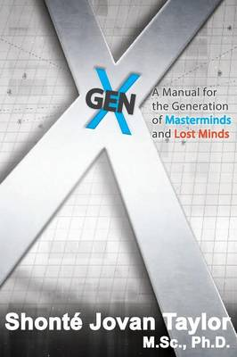 Gen X: A Manual for the Generation of Masterminds and Lost Minds (Hardback)