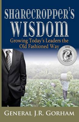 Sharecropper's Wisdom: Growing Today's Leaders the Old Fashioned Way (Paperback)