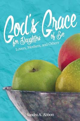 God's Grace for Daughters of Eve: Lovers, Mothers and Others (Paperback)