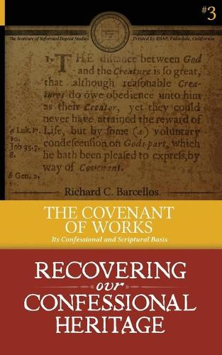 The Covenant of Works: Its Confessional and Scriptural Basis - Recovering Our Confessional Heritage 3 (Paperback)