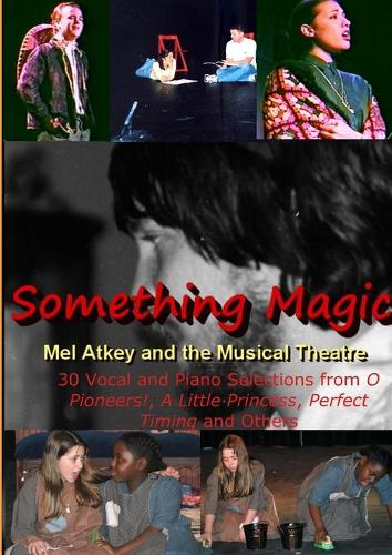 Something Magic -- Mel Atkey and the Musical Theatre (Paperback)