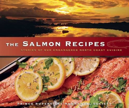 The Salmon Recipes: Stories of Our Endangered North Coast Cuisine (Paperback)