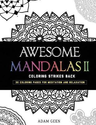 Awesome Mandalas II: Coloring Strikes Back - Stress Relieving Patterns 2 (Paperback)