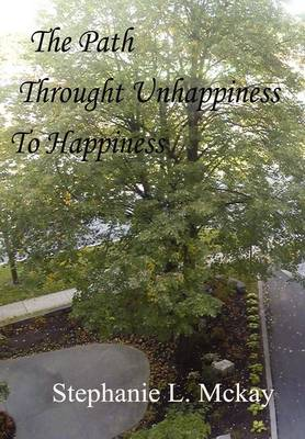 The Path Through Unhappiness to Happiness (Hardback)