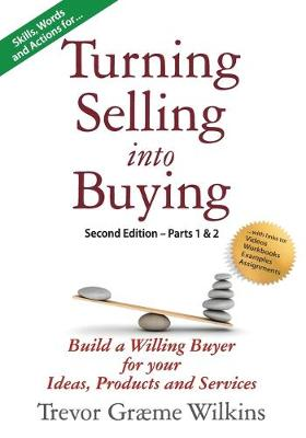 Turning Selling Into Buying Parts 1 & 2 Second Edition: Build a Willing Buyer for What You Offer - Tsb Second Edition (Paperback)