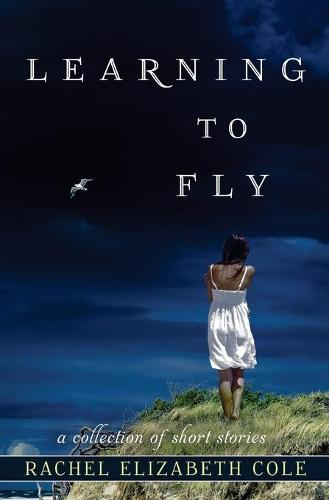 Learning to Fly: A Collection of Short Stories (Paperback)