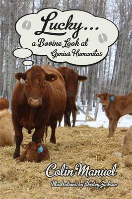 Lucky ... a Bovine Look at Genius Humanitas (Paperback)
