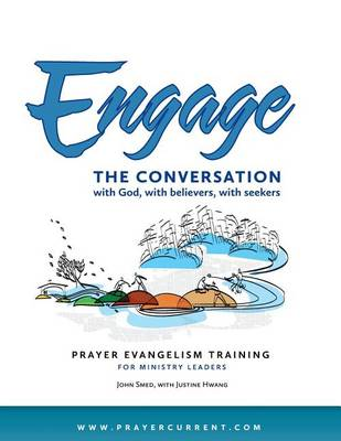 Engage the Conversation with God, with Believers, with Seekers: Prayer Evangelism Training for Ministry Leaders (Paperback)