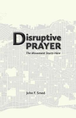 Disruptive Prayer: The Movement Starts Here (Paperback)
