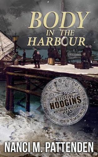 Body in the Harbour: A Detective Hodgins Victorian Mystery Book #1 - Detective Hodgins Victorian Mystery 1 (Paperback)