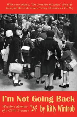 I'm Not Going Back: Wartime Memoir of a Child Evacuee (Paperback)