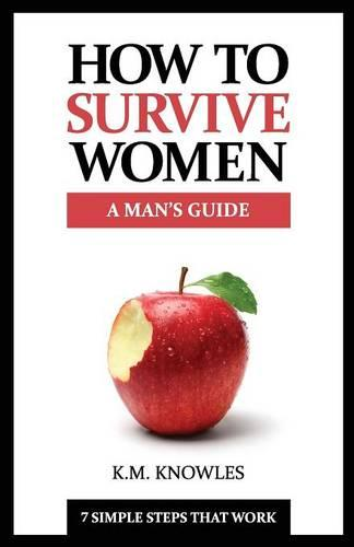 How to Survive Women: A Man's Guide (Paperback)