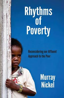 Rhythms of Poverty: Reconsidering Our Affluent Approach to the Poor (Paperback)