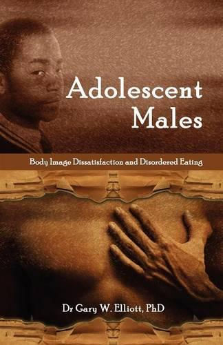Adolescent Males: Body Image Dissatisfaction and Disordered Eating (Paperback)
