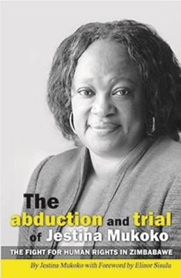 The Abduction and Trial of Jestina Mukoko; the Fight for Human Rights in Zimbabwe (Paperback)