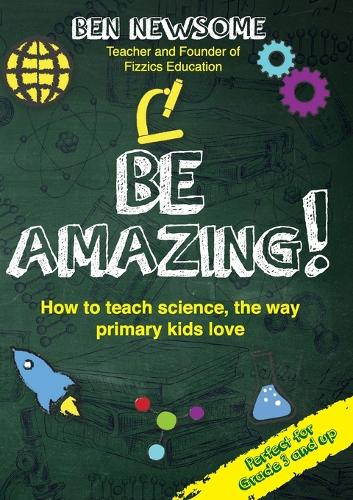 Be Amazing: How to Teach Science the Way Primary Kids Love (Paperback)