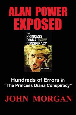 """Alan Power Exposed: Hundreds of Errors in """"The Princess Diana Conspiracy"""" (Paperback)"""