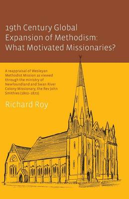 19th Century Global Expansion of Methodism: What Motivated Missionaries? (Paperback)