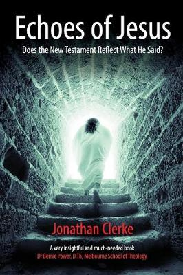 Echoes of Jesus: Does the New Testament Reflect What He Said? (Paperback)