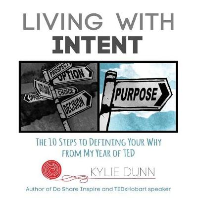 Living with Intent: The 10 Steps to Defining Your Why from My Year of Ted (Paperback)