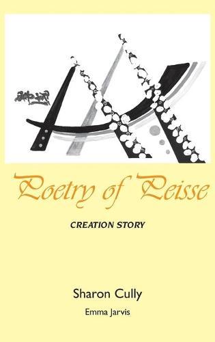 Poetry of Peisse: Creation Story (Hardback)