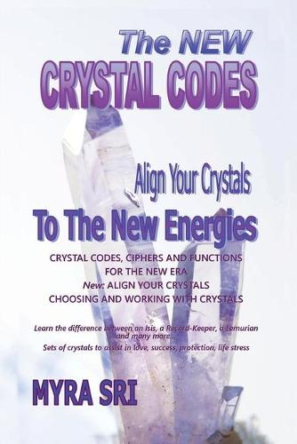 The New Crystal Codes - Align Your Crystals to the New Energies: Crystal Codes, Powers and Functions for the New Era, Choosing and Working with Crystals - Energy Healing Secrets 4 (Paperback)