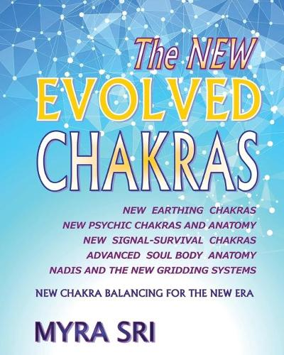 The New Evolved Chakras - New Chakra Balancing for the New Era: New Earthing Chakras, New Psychic Chakras and Anatomy, New Signal-Survival Chakras, Advanced Soul Body Anatomy, Nadis and the New Gridding Systems (Paperback)