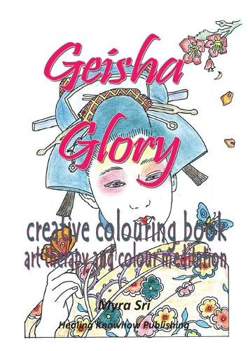 Geisha Glory - Creative Colouring Book: Art Therapy and Colour Meditation (Paperback)