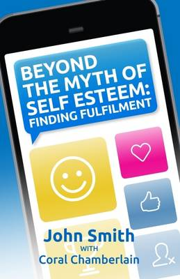 Beyond the Myth of Self-Esteem: Finding Fulfilment (Paperback)