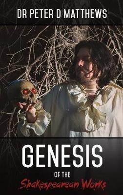 Genesis of the Shakespearean Works - Volume 1 (Hardback)