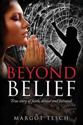 Beyond Belief: True Story of Faith, Denial and Betrayal (Paperback)