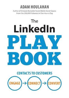 The Linkedin Playbook: Contacts to Customers. Engage. Connect. Convert. (Paperback)