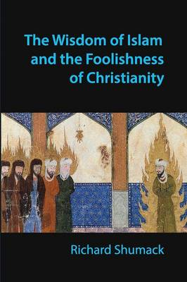 The Wisdom of Islam and the Foolishness of Christianity (Paperback)