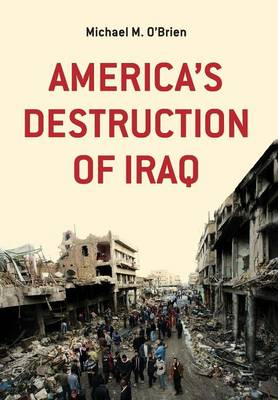 America's Destruction of Iraq (Hardback)