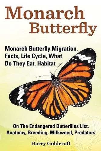 Monarch Butterfly, Monarch Butterfly Migration, Facts, Life Cycle, What Do They Eat, Habitat, Anatomy, Breeding, Milkweed, Predators (Paperback)