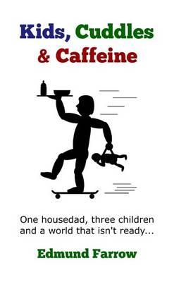 Kids, Cuddles & Caffeine - Housedad Hero 1 (Paperback)