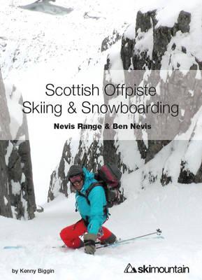 Scottish Offpiste Skiing & Snowboarding: Nevis Range and Ben Nevis (Paperback)