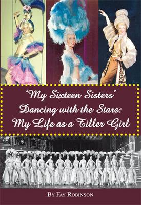 My Sixteen Sisters: Dancing with the Stars, My Life as a Tiller Girl (Paperback)