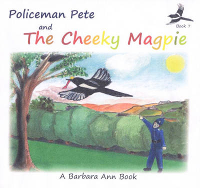 Policeman Pete Books: Book 7: Policeman Pete and the Cheeky Magpie - Policeman Pete (Paperback)